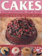 Cakes and Cake Decorating, Step by Step - Sarah Maxwell, Janice Murfitt, Angela Nilsen