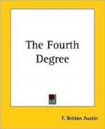 The Fourth Degree - F. Britten Austin