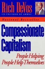 Compassionate Capitalism - Rich DeVos