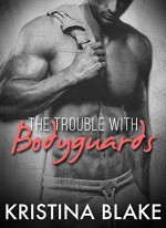 The Trouble With Bodyguards: Part 2 - Kristina Blake