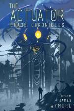 Chaos Chronicles - James Wymore, Dan Willis, Matthew S. Cox, Bob Defendi, Lorna Marie Larson, D.J. Butler, C.M. Spivey, Patrick Burdine