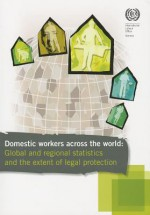 Domestic Workers Across the World: Global and Regional Statistics and the Extent of Legal Protection - International Labor Office