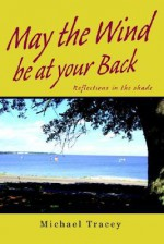 May the Wind Be at Your Back: Reflections in the Shade - Michael Tracey