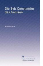 Die Zeit Constantins des Grossen (German Edition) - Jacob Burckhardt