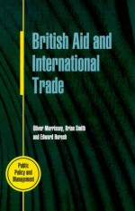 British Aid and International Trade: Aid Policy Making, 1979-89 - Oliver Morrissey, Brian W. Smith