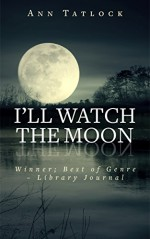 I'll Watch the Moon - Ann Tatlock