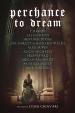 Perchance to Dream: Classic Tales From the Bard's World in New Skins - Lyssa Chiavari, T. Damon, Allan Davis, Heather Dixon, Jon Garett, Alex Irwin, Alicia Michaels, Selenia Paz, Megan Reynolds, Patricia Scott, Jane Watson, Richard Walsh