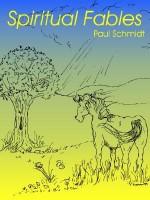 Spiritual Fables - Paul Schmidt