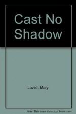 Cast No Shadow - Mary Lovell