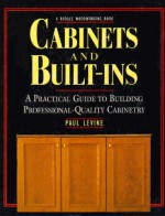 Cabinets and Built-Ins: A Practical Guide to Building Professional Quality Cabinetry - Paul Levine