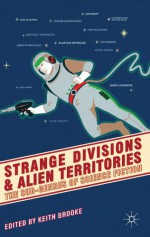 Strange Divisions and Alien Territories: The Sub-Genres of Science Fiction - Keith Brooke, Gary Gibson