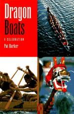 Dragon Boats: A Celebration - Pat Barker