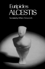 Alcestis - William Arrowsmith, Euripides