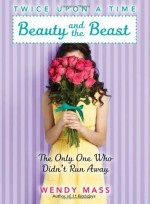 Beauty and the Beast: The Only One Who Didn't Run Away - Wendy Mass