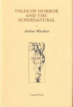 Tales of Horror & the Supernatural - Arthur Machen