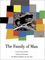 The Family Of Man - Edward Steichen, Carl Sandburg