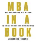 MBA in a Book: Mastering Business with Attitude - Glenn Rifkin, Victoria Griffith, Joel Kurtzman, Arthur Morey