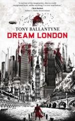 Dream London - Tony Ballantyne