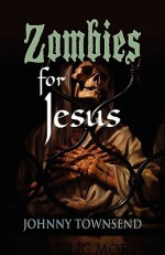 Zombies for Jesus - Johnny Townsend