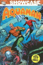 Showcase Presents: Aquaman, Vol. 1 - Robert Bernstein, Jack Miller, Ramona Fradon, Kurt Schaffenberger, Nick Cardy