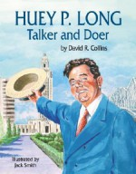 Huey P. Long: Talker and Doer - David R. Collins, Jack K. Smith