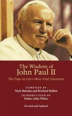 The Wisdom of John Paul II - Pope John Paul II, Nick Bakalar