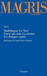 Teatro: Stadelmann - Le voci - Essere già stati - La mostra - Lei dunque capirà (Garzanti Narratori) (Italian Edition) - Claudio Magris