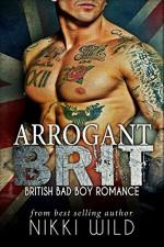 ARROGANT BRIT (A BRITISH BAD BOY ROMANCE) - Nikki Wild