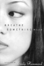 Breathe Something Nice: Stories - Emily Hammond