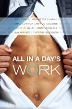 All in a Day's Work - Holly O. Hale, Jenni Michaels, Amy Jo Cousins, Therese Woodson, Bru Baker, Henrietta Clarke, Kay Walker, Shae Connor