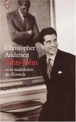 John-John ou la malédiction des Kennedy - Christopher Andersen