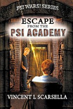 Escape From The Psi Academy (Psi Wars!) (Volume 1) - Vincent L Scarsella