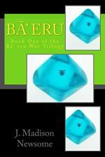 Ba eru.: Book One of the Ba Eru War Trilogy - J. Madison Newsome, Jeanne Newsome, Jacklyn
