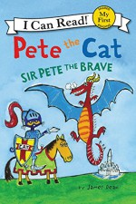 Pete the Cat: Sir Pete the Brave (My First I Can Read) - James Dean, James Dean
