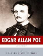 American Legends: The Life of Edgar Allan Poe - Charles River Editors