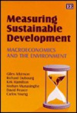 Measuring Sustainable Development: Macroeconomics and the Environment - Giles Atkinson, Kirk Hamilton, Mohan Munasinghe
