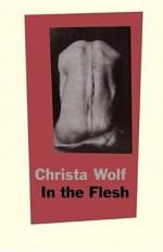 In the Flesh - Christa Wolf, John Barrett