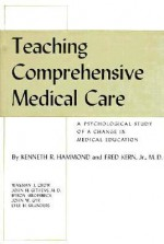 Teaching Comprehensive Medical Care: A Psychological Study of a Change in Medical Education - Kenneth R. Hammond, Fred Kern