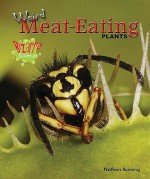 Weird Meat-Eating Plants - Nathan Aaseng