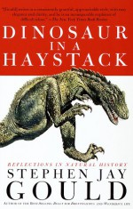 Dinosaur in a Haystack: Reflections in Natural History - Stephen Jay Gould