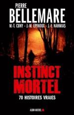 Instinct mortel:Soixante-dix histoires vraies (Essais - Documents) (French Edition) - Pierre Bellemare, Marie-Thérèse Cuny, Jean-Marc Epinoux, Jean-François Nahmias