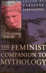 The Feminist Companion to Mythology - Carolyne Larrington