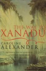 The Way To Xanadu - Caroline Alexander