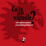 Co to jest wątośle? czyli Najśmieszniejszy przewodnik po Krakowie - Tomasz Minkiewicz, Bartosz Minkiewicz