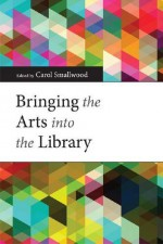 Bringing the Arts Into the Library - Carol Smallwood
