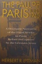 The Fall of Paris: June 1940 - Herbert R. Lottman
