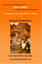 Quo Vadis A Narrative of the Time of Nero, Volume I (Large Print) - Henryk Sienkiewicz