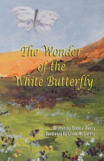 The Wonder of the White Butterfly - Todd J Barry, Linda McCarthy