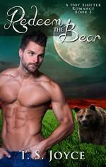 Redeem the Bear (Bear Valley Shifters Book 5) - T.S. Joyce