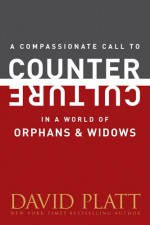 A Compassionate Call to Counter Culture in a World of Orphans and Widows (Counter Culture Booklets) - David Platt